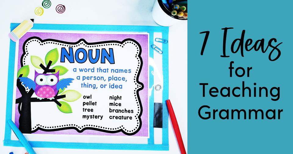 7 Fun Ideas for Teaching Grammar in Upper Elementary